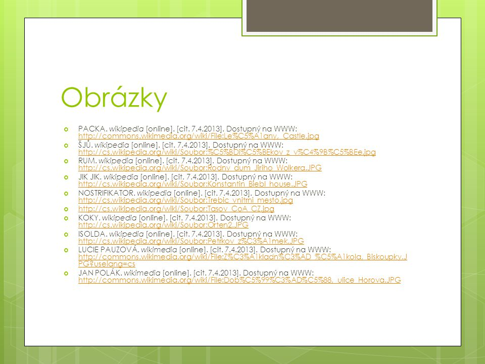 Obrázky  PACKA. wikipedia [online]. [cit. 7.4.2013]. Dostupný na WWW: http://commons.wikimedia.org/wiki/File:Le%C5%A1any,_Castle.jpg http://commons.w