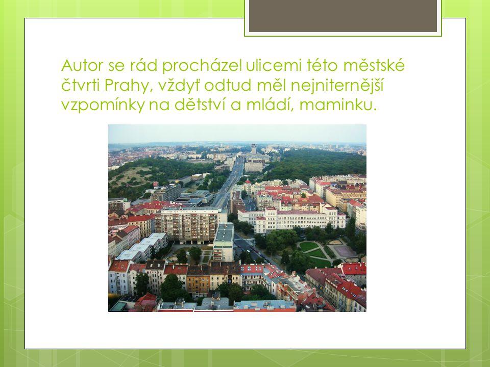 Autor se rád procházel ulicemi této městské čtvrti Prahy, vždyť odtud měl nejniternější vzpomínky na dětství a mládí, maminku.