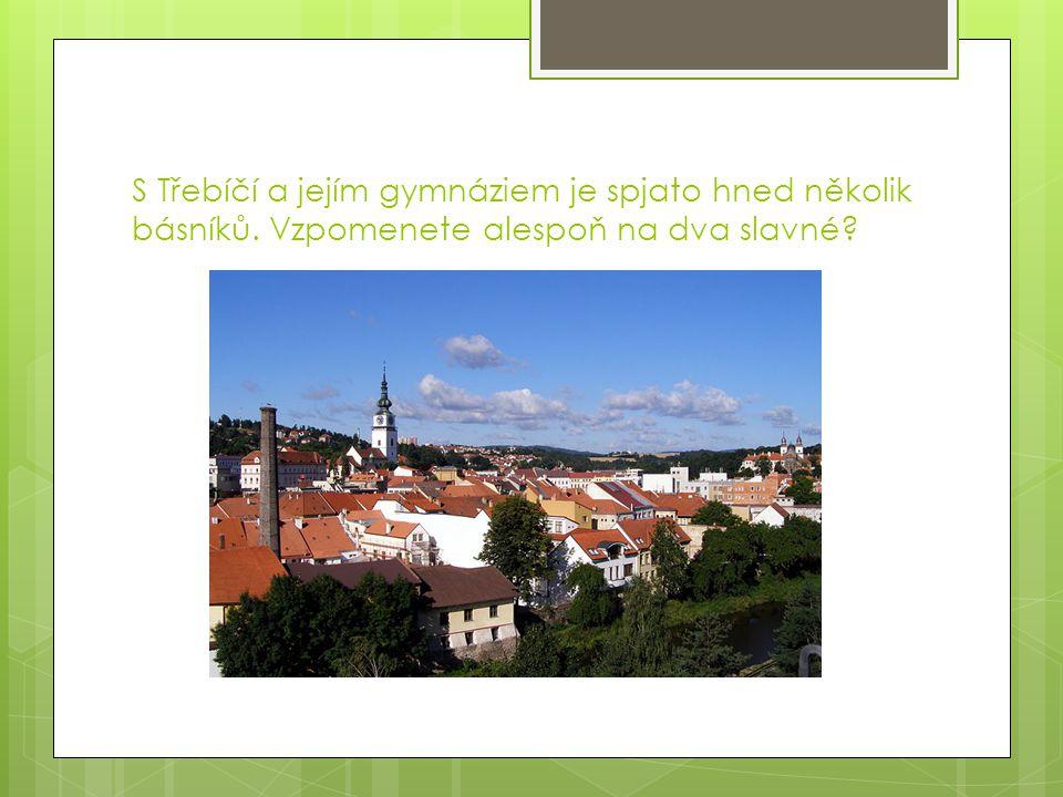 S Třebíčí a jejím gymnáziem je spjato hned několik básníků. Vzpomenete alespoň na dva slavné?