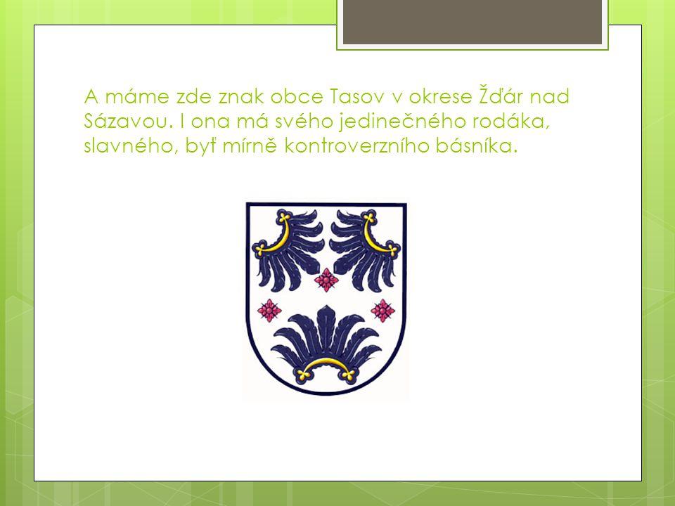 A máme zde znak obce Tasov v okrese Žďár nad Sázavou. I ona má svého jedinečného rodáka, slavného, byť mírně kontroverzního básníka.