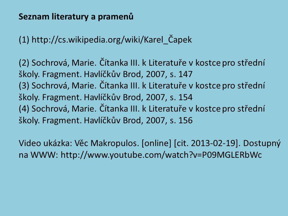 Seznam literatury a pramenů (1) http://cs.wikipedia.org/wiki/Karel_Čapek (2) Sochrová, Marie.