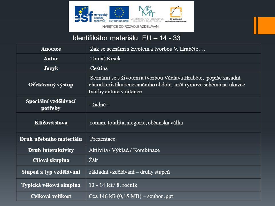 Identifikátor materiálu: EU – 14 - 33 Anotace Žák se seznámí s životem a tvorbou V. Hraběte…. Autor Tomáš Krsek Jazyk Čeština Očekávaný výstup Seznámí