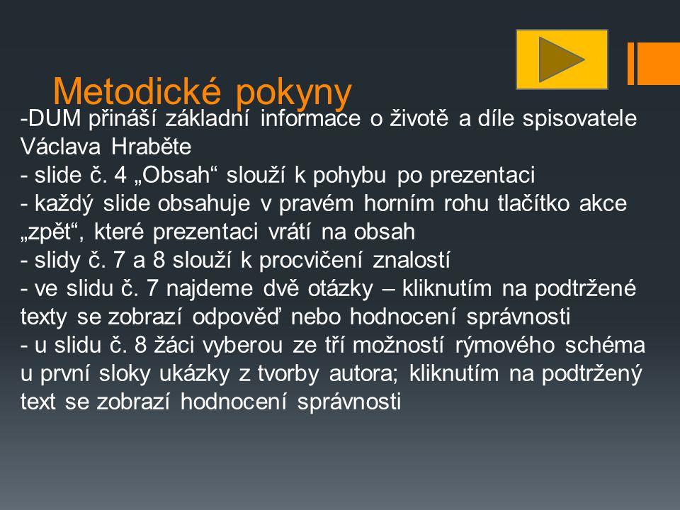"""Metodické pokyny -DUM přináší základní informace o životě a díle spisovatele Václava Hraběte - slide č. 4 """"Obsah"""" slouží k pohybu po prezentaci - každ"""
