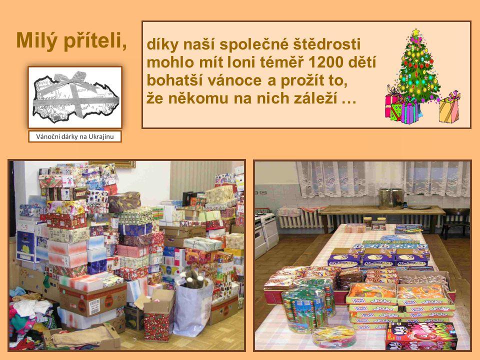 díky naší společné štědrosti mohlo mít loni téměř 1200 dětí bohatší vánoce a prožít to, že někomu na nich záleží … Milý příteli,