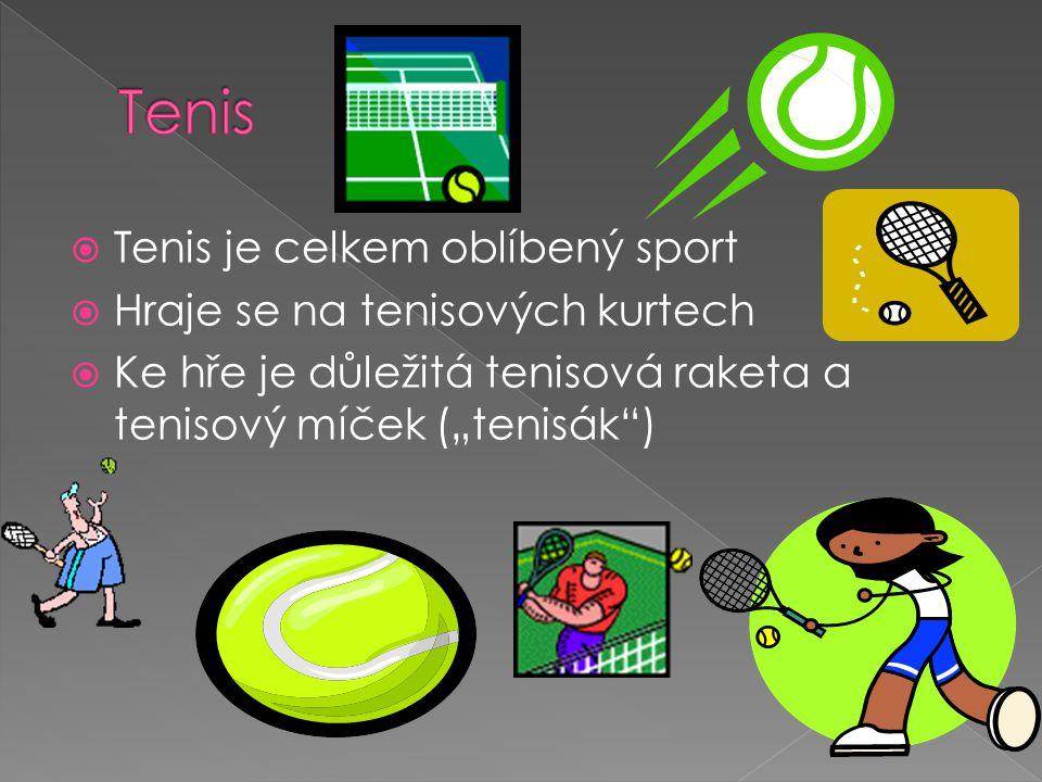 """ Tenis je celkem oblíbený sport  Hraje se na tenisových kurtech  Ke hře je důležitá tenisová raketa a tenisový míček (""""tenisák )"""