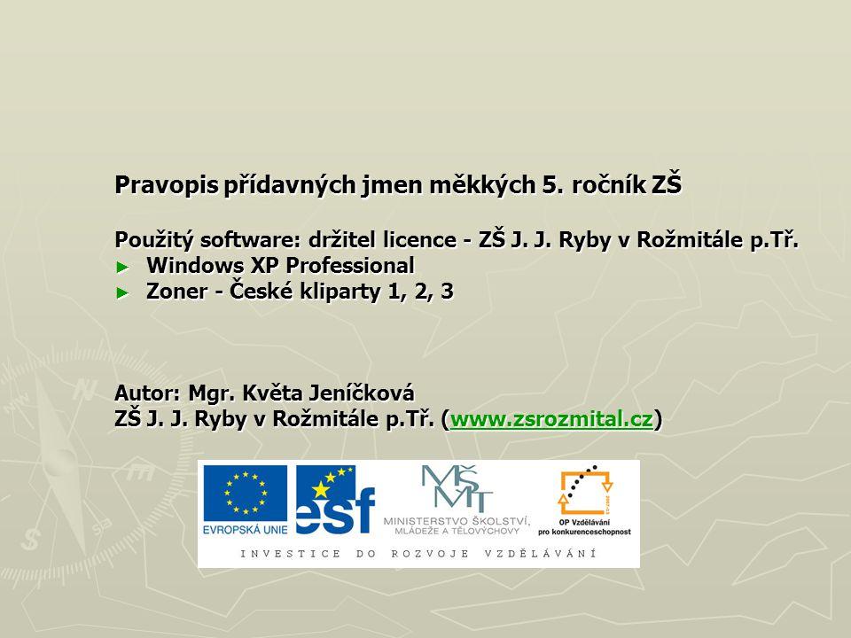 Pravopis přídavných jmen měkkých 5.ročník ZŠ Použitý software: držitel licence - ZŠ J.