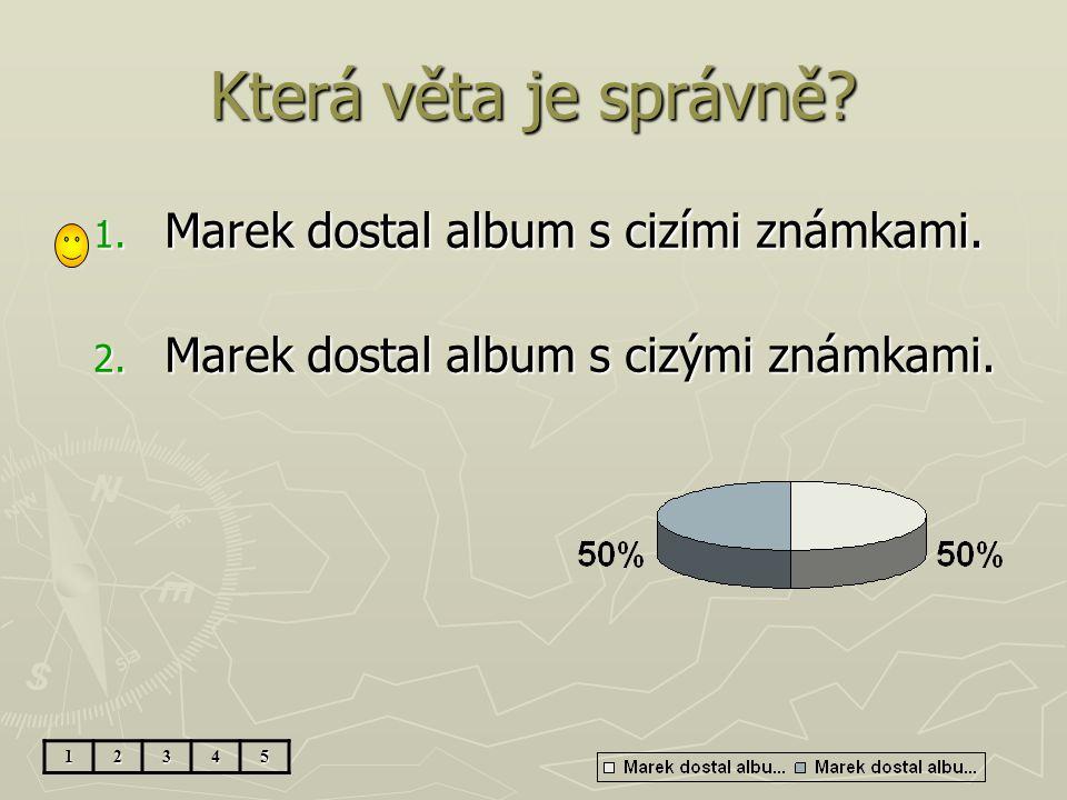 Která věta je správně.1. Marek dostal album s cizími známkami.