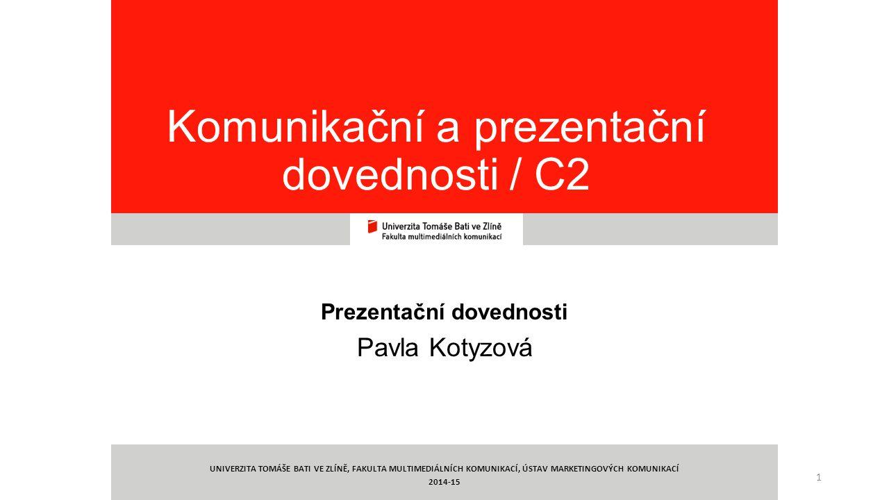 1 Komunikační a prezentační dovednosti / C2 Prezentační dovednosti Pavla Kotyzová UNIVERZITA TOMÁŠE BATI VE ZLÍNĚ, FAKULTA MULTIMEDIÁLNÍCH KOMUNIKACÍ,