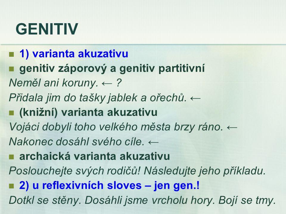 GENITIV 1) varianta akuzativu genitiv záporový a genitiv partitivní Neměl ani koruny.