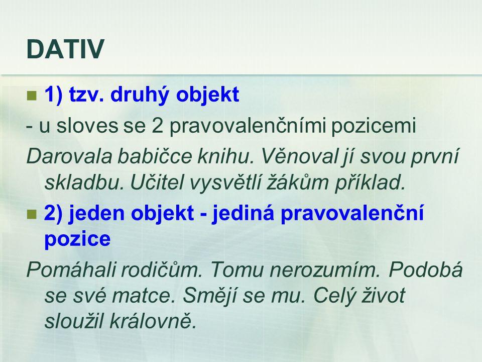 DATIV 1) tzv. druhý objekt - u sloves se 2 pravovalenčními pozicemi Darovala babičce knihu.