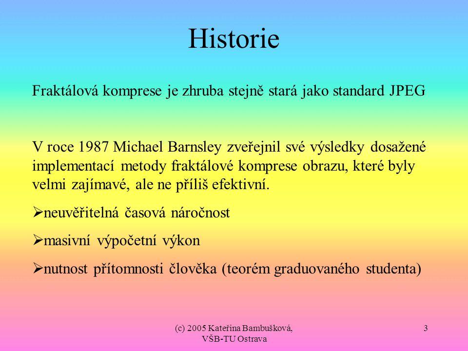 (c) 2005 Kateřina Bambušková, VŠB-TU Ostrava 3 Historie Fraktálová komprese je zhruba stejně stará jako standard JPEG V roce 1987 Michael Barnsley zve
