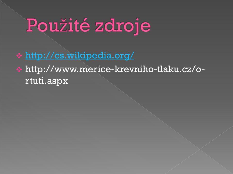  http://cs.wikipedia.org/ http://cs.wikipedia.org/  http://www.merice-krevniho-tlaku.cz/o- rtuti.aspx