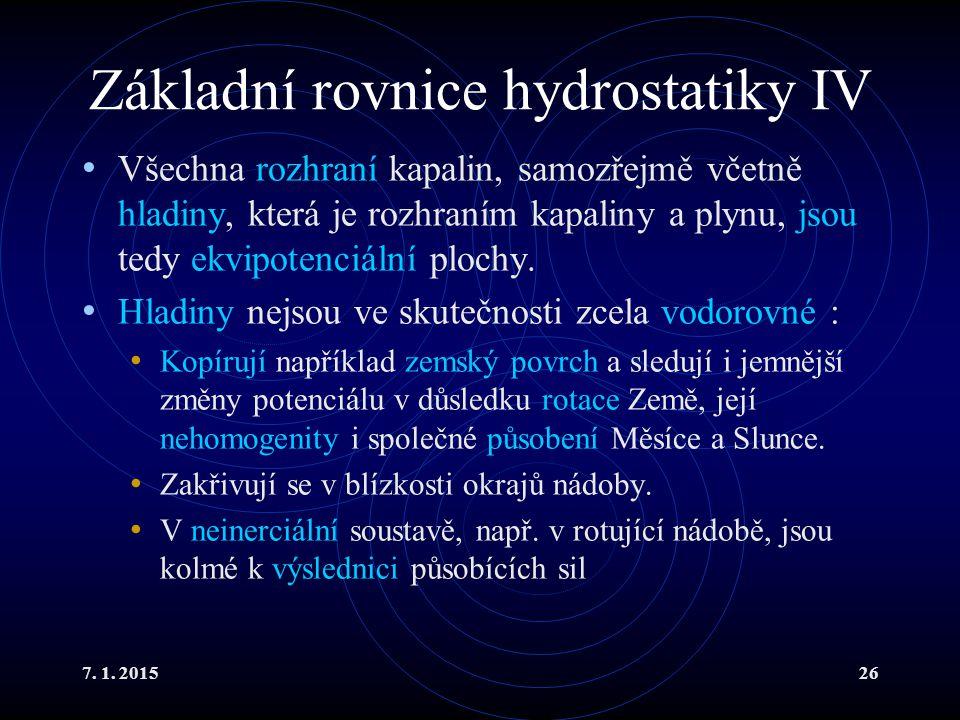 7. 1. 201526 Základní rovnice hydrostatiky IV Všechna rozhraní kapalin, samozřejmě včetně hladiny, která je rozhraním kapaliny a plynu, jsou tedy ekvi