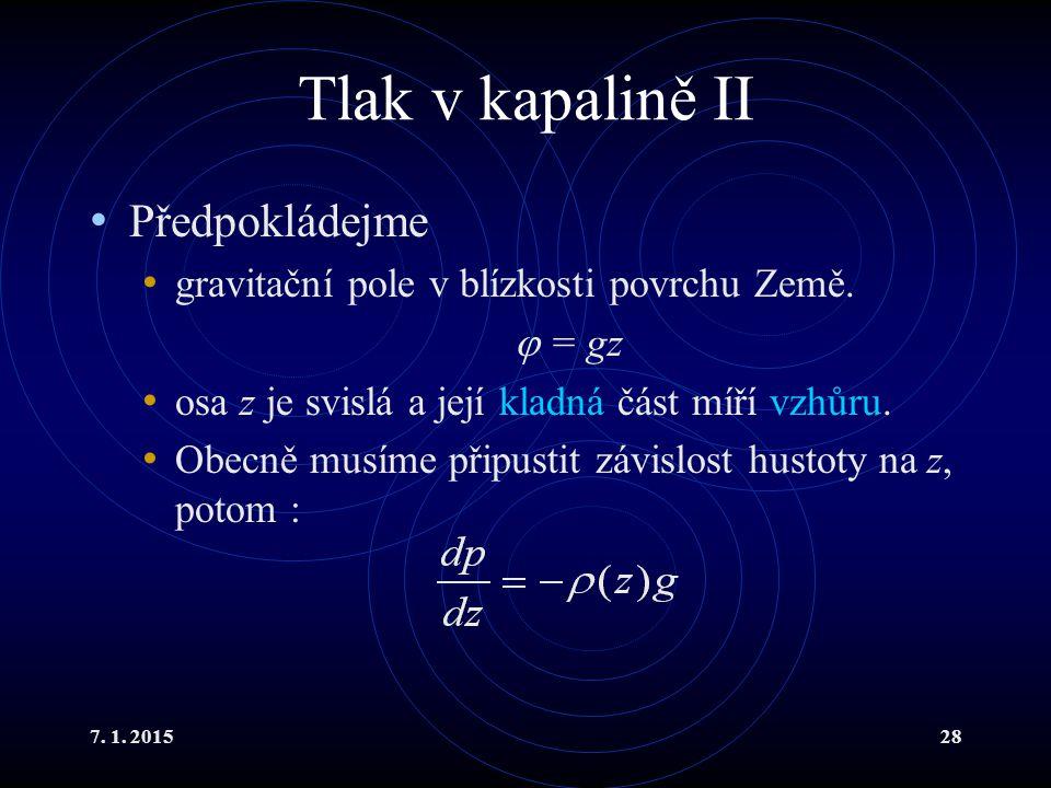7. 1. 201528 Tlak v kapalině II Předpokládejme gravitační pole v blízkosti povrchu Země.  = gz osa z je svislá a její kladná část míří vzhůru. Obecně
