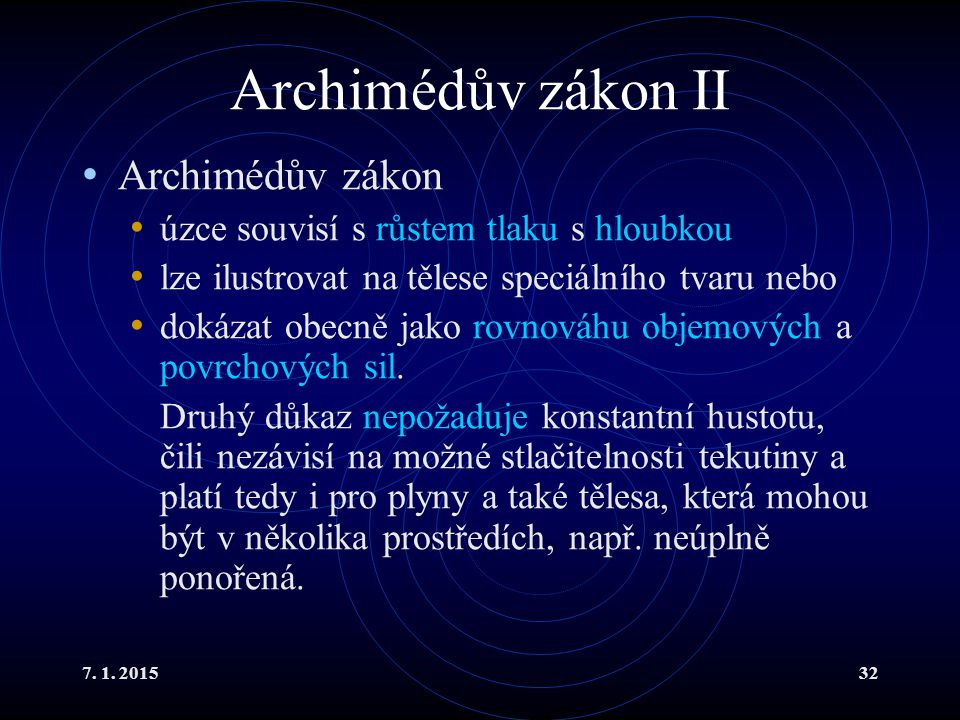 7. 1. 201532 Archimédův zákon II Archimédův zákon úzce souvisí s růstem tlaku s hloubkou lze ilustrovat na tělese speciálního tvaru nebo dokázat obecn