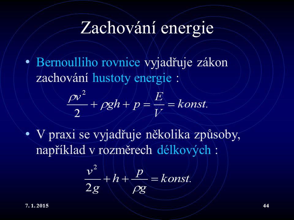 7. 1. 201544 Zachování energie Bernoulliho rovnice vyjadřuje zákon zachování hustoty energie : V praxi se vyjadřuje několika způsoby, například v rozm
