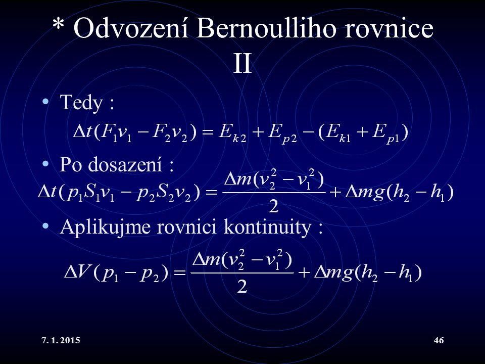 7. 1. 201546 * Odvození Bernoulliho rovnice II Tedy : Po dosazení : Aplikujme rovnici kontinuity :