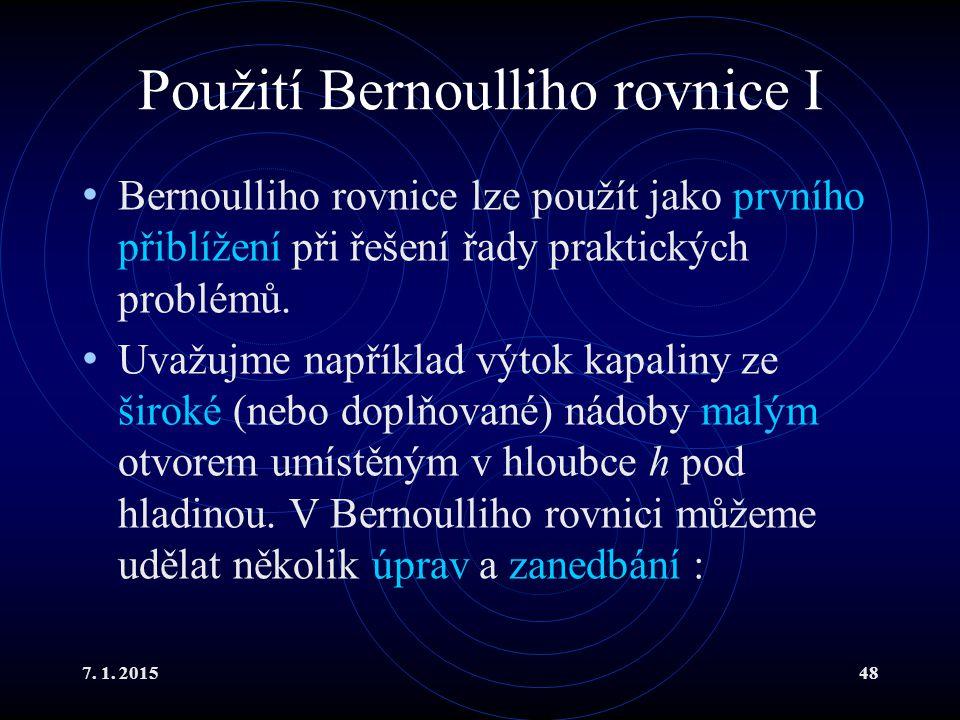 7. 1. 201548 Použití Bernoulliho rovnice I Bernoulliho rovnice lze použít jako prvního přiblížení při řešení řady praktických problémů. Uvažujme napří