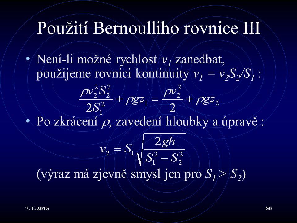 7. 1. 201550 Použití Bernoulliho rovnice III Není-li možné rychlost v 1 zanedbat, použijeme rovnici kontinuity v 1 = v 2 S 2 /S 1 : Po zkrácení , zav