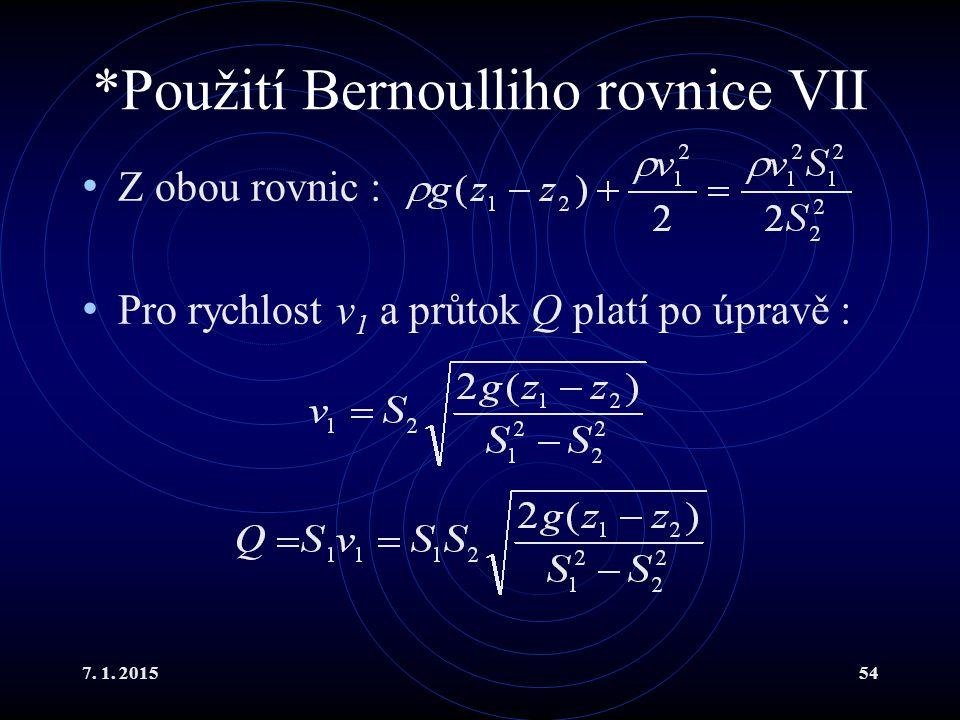 7. 1. 201554 *Použití Bernoulliho rovnice VII Z obou rovnic : Pro rychlost v 1 a průtok Q platí po úpravě :