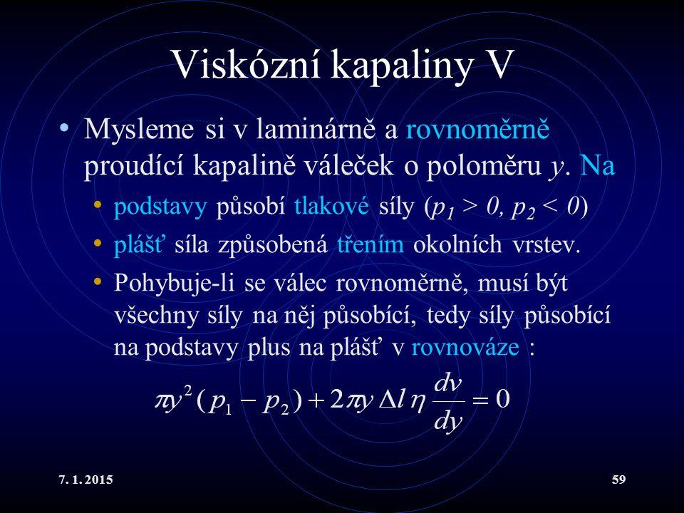 7. 1. 201559 Viskózní kapaliny V Mysleme si v laminárně a rovnoměrně proudící kapalině váleček o poloměru y. Na podstavy působí tlakové síly (p 1 > 0,