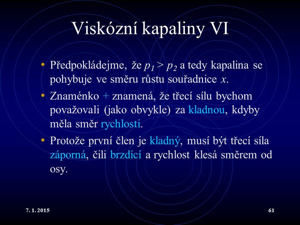 7. 1. 201561 Viskózní kapaliny VI Předpokládejme, že p 1 > p 2 a tedy kapalina se pohybuje ve směru růstu souřadnice x. Znaménko + znamená, že třecí s