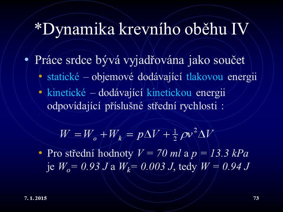 7. 1. 201573 *Dynamika krevního oběhu IV Práce srdce bývá vyjadřována jako součet statické – objemové dodávající tlakovou energii kinetické – dodávají