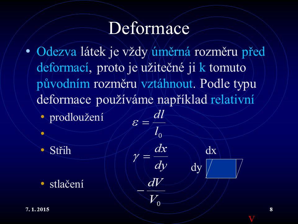7. 1. 20158 Deformace Odezva látek je vždy úměrná rozměru před deformací, proto je užitečné ji k tomuto původním rozměru vztáhnout. Podle typu deforma