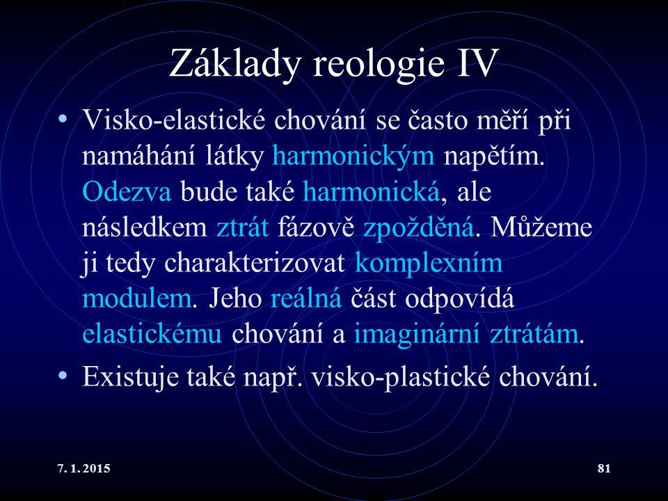7. 1. 201581 Základy reologie IV Visko-elastické chování se často měří při namáhání látky harmonickým napětím. Odezva bude také harmonická, ale násled