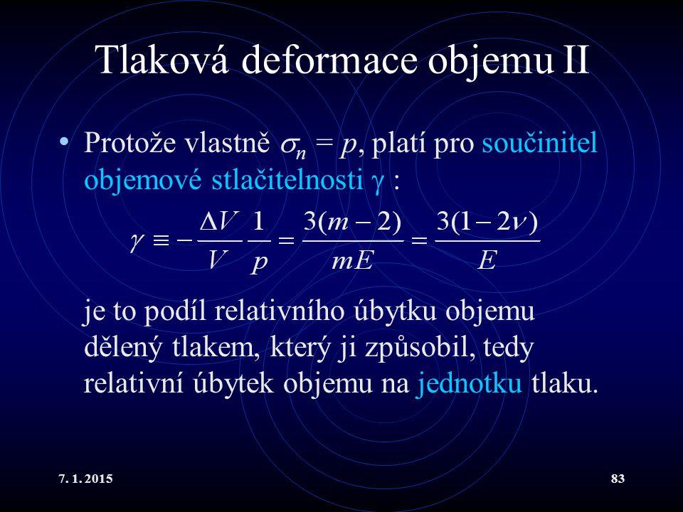 7. 1. 201583 Tlaková deformace objemu II Protože vlastně  n = p, platí pro součinitel objemové stlačitelnosti  : je to podíl relativního úbytku obje