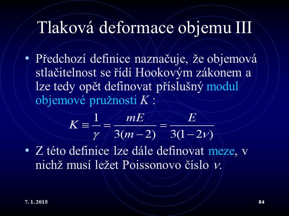 7. 1. 201584 Tlaková deformace objemu III Předchozí definice naznačuje, že objemová stlačitelnost se řídí Hookovým zákonem a lze tedy opět definovat p