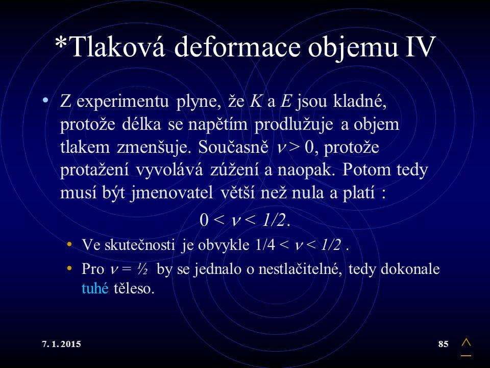 7. 1. 201585 *Tlaková deformace objemu IV Z experimentu plyne, že K a E jsou kladné, protože délka se napětím prodlužuje a objem tlakem zmenšuje. Souč