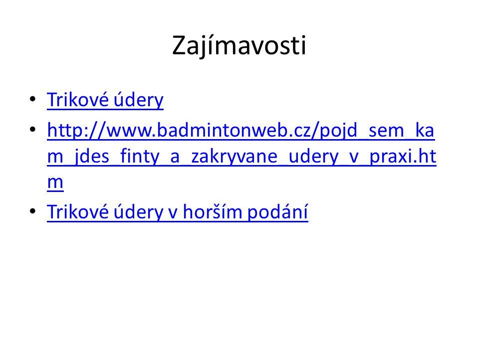 Zajímavosti Trikové údery http://www.badmintonweb.cz/pojd_sem_ka m_jdes_finty_a_zakryvane_udery_v_praxi.ht m http://www.badmintonweb.cz/pojd_sem_ka m_jdes_finty_a_zakryvane_udery_v_praxi.ht m Trikové údery v horším podání
