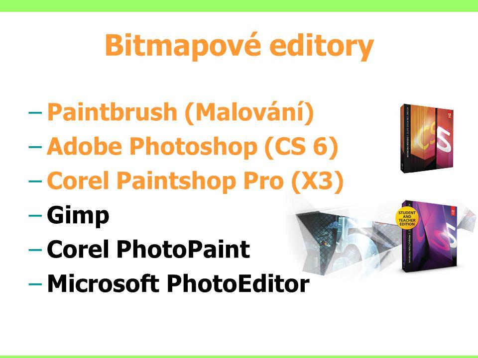 Bitmapové editory –Paintbrush (Malování) –Adobe Photoshop (CS 6) –Corel Paintshop Pro (X3) –Gimp –Corel PhotoPaint –Microsoft PhotoEditor