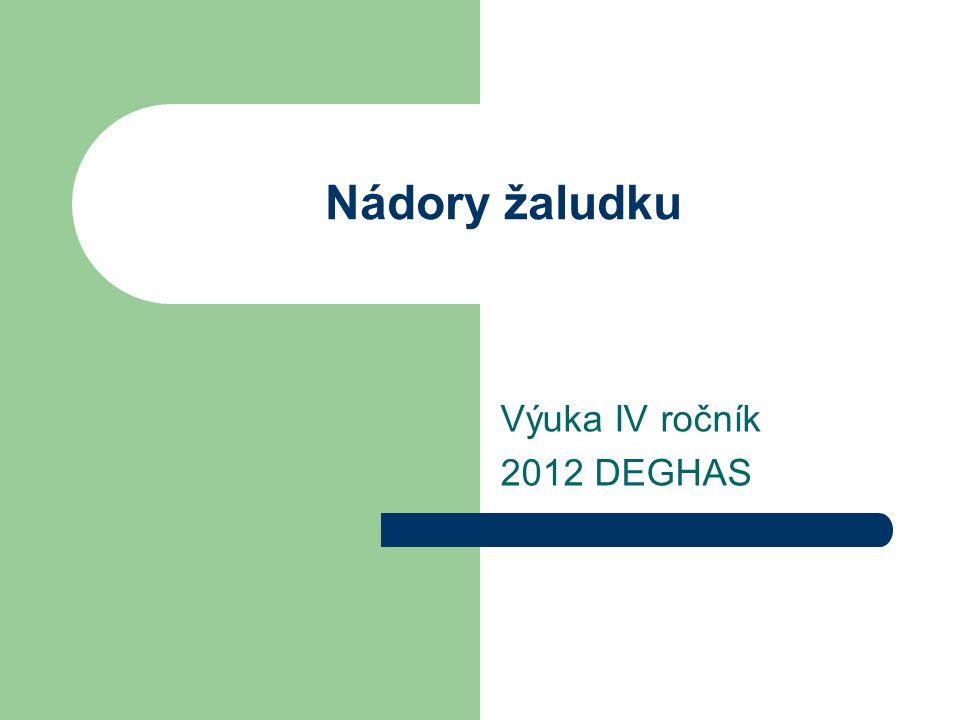 Nádory žaludku Výuka IV ročník 2012 DEGHAS