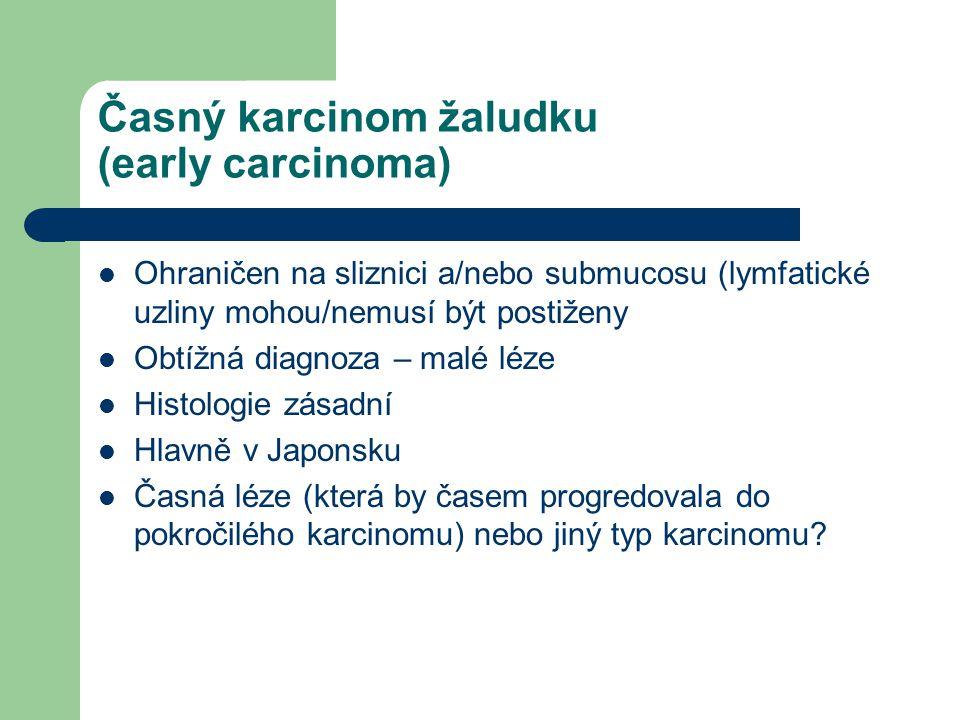 Časný karcinom žaludku (early carcinoma) Ohraničen na sliznici a/nebo submucosu (lymfatické uzliny mohou/nemusí být postiženy Obtížná diagnoza – malé