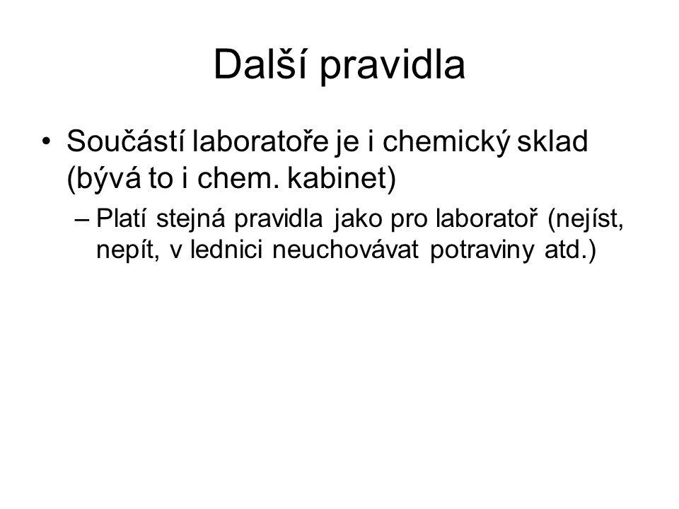 Další pravidla Součástí laboratoře je i chemický sklad (bývá to i chem. kabinet) –Platí stejná pravidla jako pro laboratoř (nejíst, nepít, v lednici n