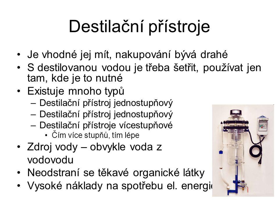Destilační přístroje Je vhodné jej mít, nakupování bývá drahé S destilovanou vodou je třeba šetřit, používat jen tam, kde je to nutné Existuje mnoho t