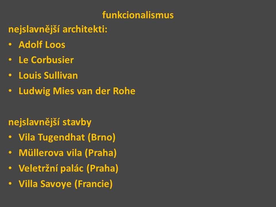 funkcionalismus nejslavnější architekti: Adolf Loos Le Corbusier Louis Sullivan Ludwig Mies van der Rohe nejslavnější stavby Vila Tugendhat (Brno) Mül
