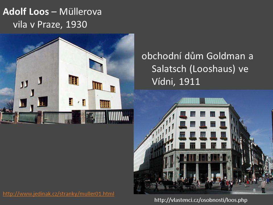 Adolf Loos – Müllerova vila v Praze, 1930 obchodní dům Goldman a Salatsch (Looshaus) ve Vídni, 1911 http://www.jedinak.cz/stranky/muller01.html http:/