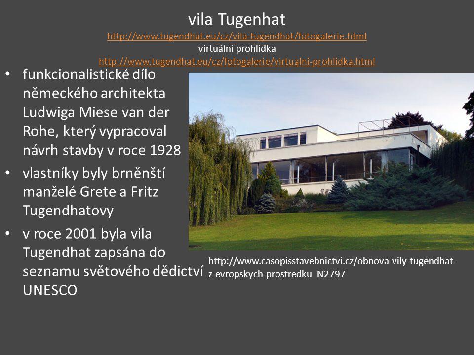 vila Tugenhat http://www.tugendhat.eu/cz/vila-tugendhat/fotogalerie.html virtuální prohlídka http://www.tugendhat.eu/cz/fotogalerie/virtualni-prohlidk