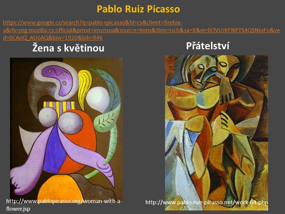 Pablo Ruiz Picasso Žena s květinou Přátelství http://www.pablopicasso.org/woman-with-a- flower.jsp http://www.pablo-ruiz-picasso.net/work-64.php https