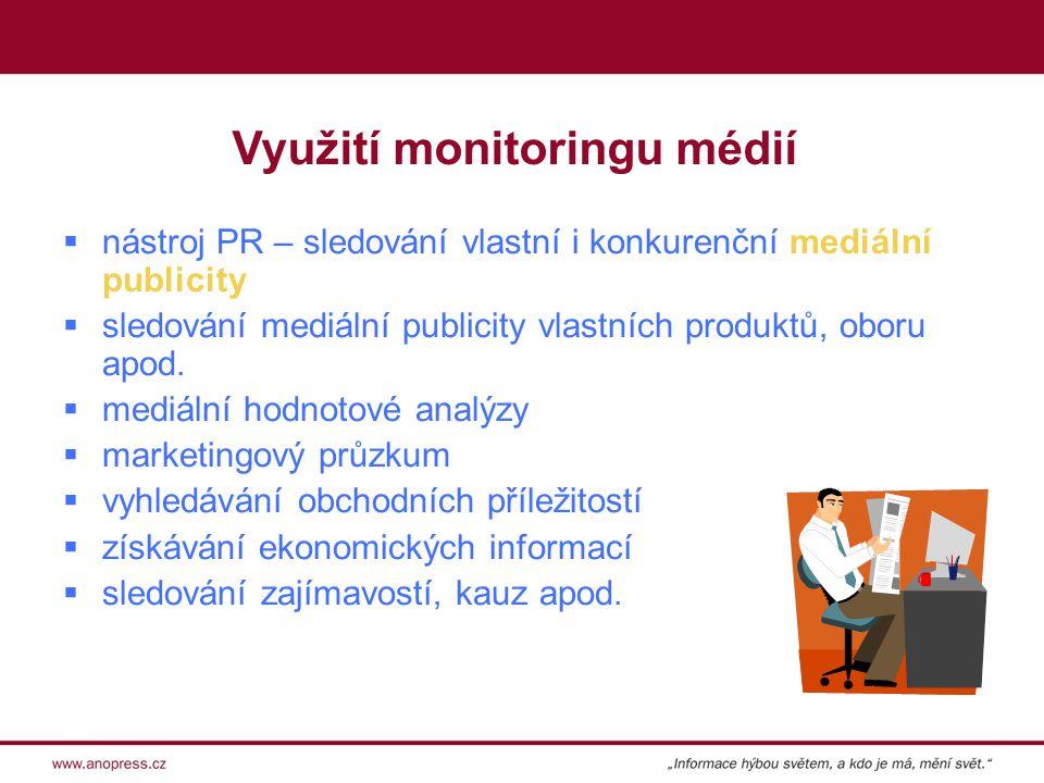 Využití monitoringu médií  nástroj PR – sledování vlastní i konkurenční mediální publicity  sledování mediální publicity vlastních produktů, oboru apod.