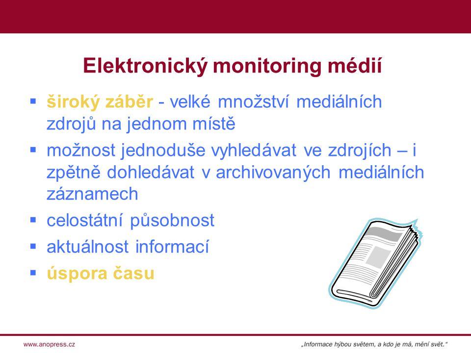 Elektronický monitoring médií  široký záběr - velké množství mediálních zdrojů na jednom místě  možnost jednoduše vyhledávat ve zdrojích – i zpětně dohledávat v archivovaných mediálních záznamech  celostátní působnost  aktuálnost informací  úspora času