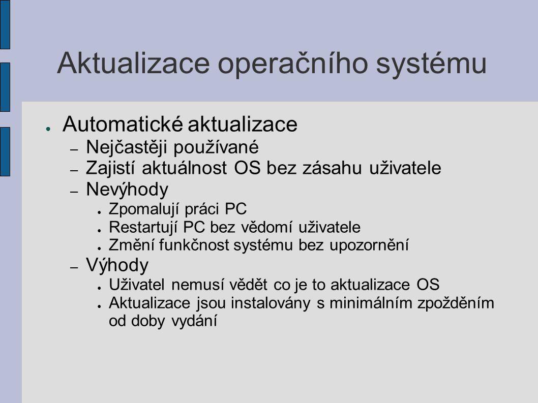 Aktualizace operačního systému ● Automatické aktualizace – Nejčastěji používané – Zajistí aktuálnost OS bez zásahu uživatele – Nevýhody ● Zpomalují pr