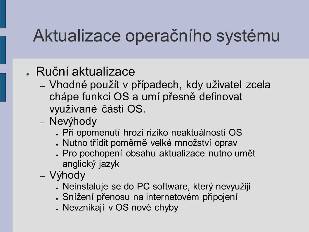 Aktualizace operačního systému ● Ruční aktualizace – Vhodné použít v případech, kdy uživatel zcela chápe funkci OS a umí přesně definovat využívané čá