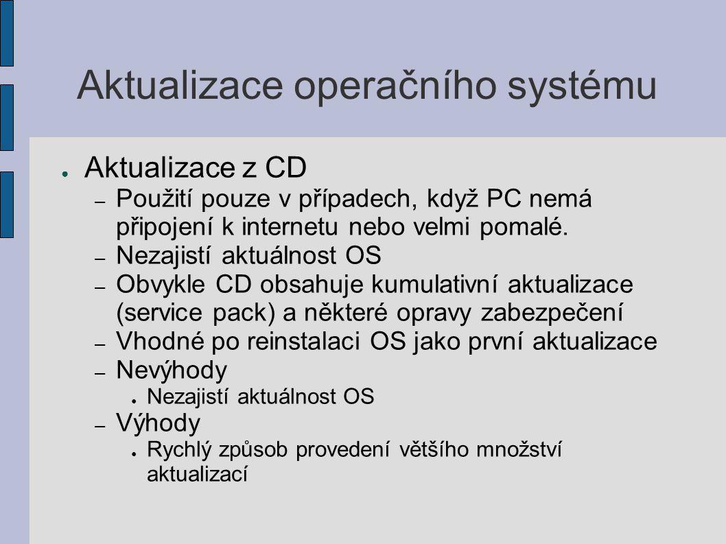 Aktualizace operačního systému ● Aktualizace z CD – Použití pouze v případech, když PC nemá připojení k internetu nebo velmi pomalé. – Nezajistí aktuá