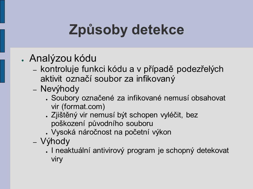 Způsoby detekce ● Analýzou kódu – kontroluje funkci kódu a v případě podezřelých aktivit označí soubor za infikovaný – Nevýhody ● Soubory označené za