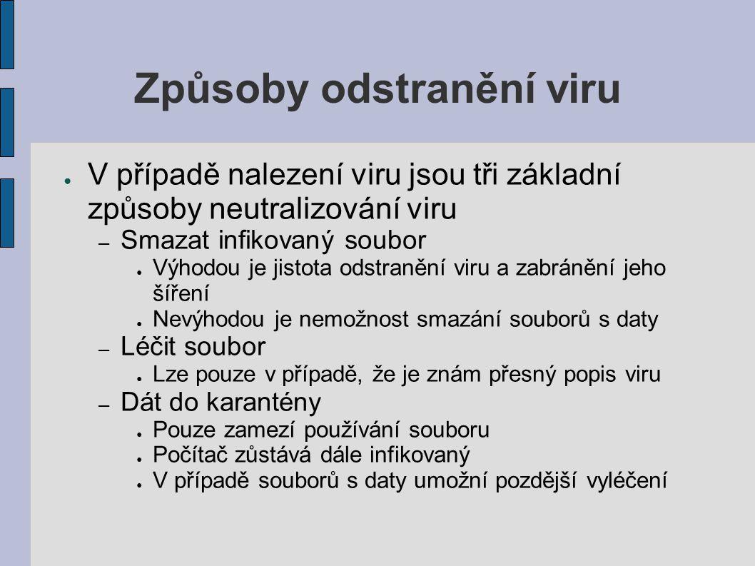 Způsoby odstranění viru ● V případě nalezení viru jsou tři základní způsoby neutralizování viru – Smazat infikovaný soubor ● Výhodou je jistota odstra