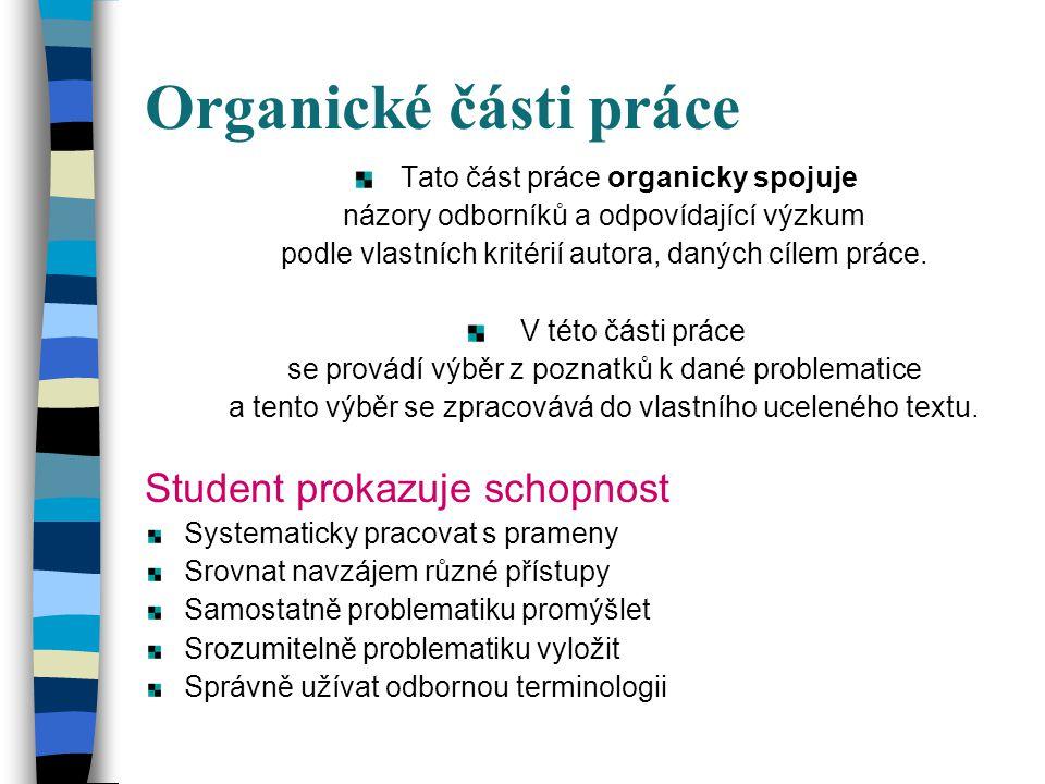 Organické části práce Tato část práce organicky spojuje názory odborníků a odpovídající výzkum podle vlastních kritérií autora, daných cílem práce.